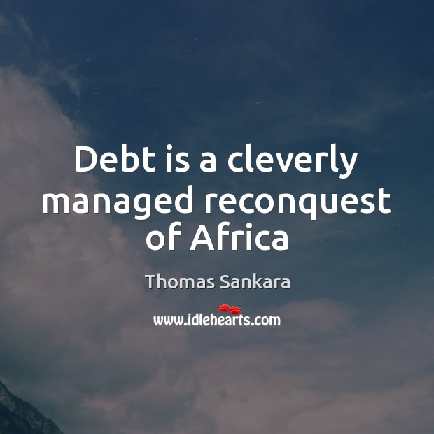 Debt is a cleverly managed reconquest of Africa Debt Quotes Image