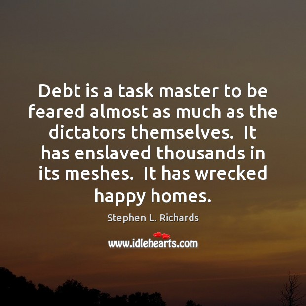Debt is a task master to be feared almost as much as Debt Quotes Image