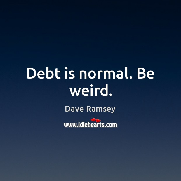 Debt is normal. Be weird. Debt Quotes Image