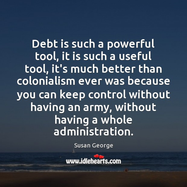 Debt is such a powerful tool, it is such a useful tool, Debt Quotes Image