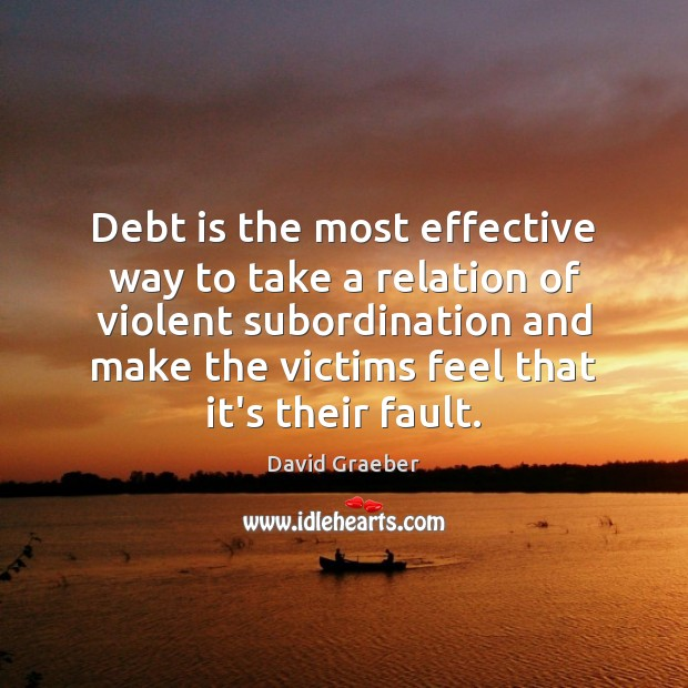 Debt is the most effective way to take a relation of violent Debt Quotes Image
