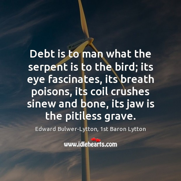 Debt is to man what the serpent is to the bird; its Debt Quotes Image