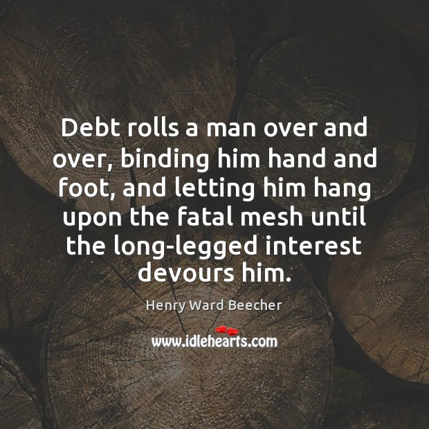 Debt rolls a man over and over, binding him hand and foot, Image