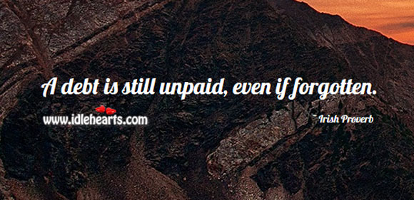 Image, A debt is still unpaid, even if forgotten.