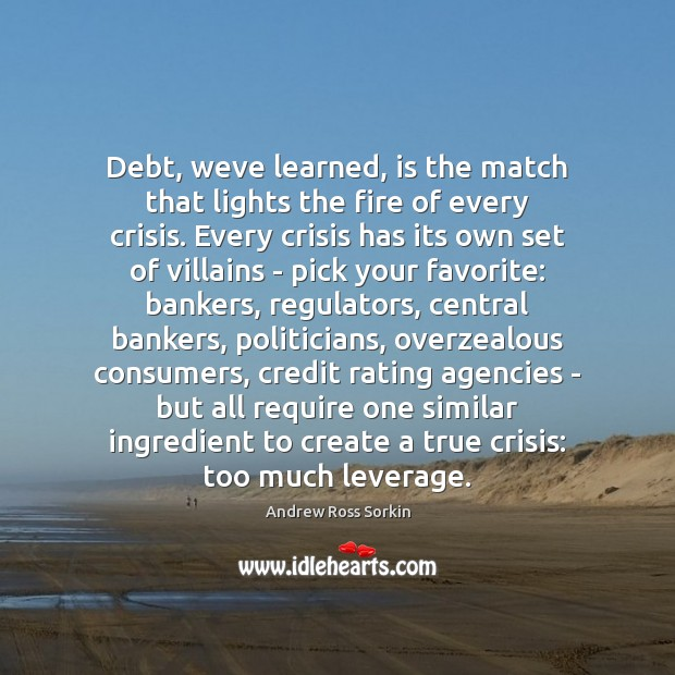 Debt, weve learned, is the match that lights the fire of every Image