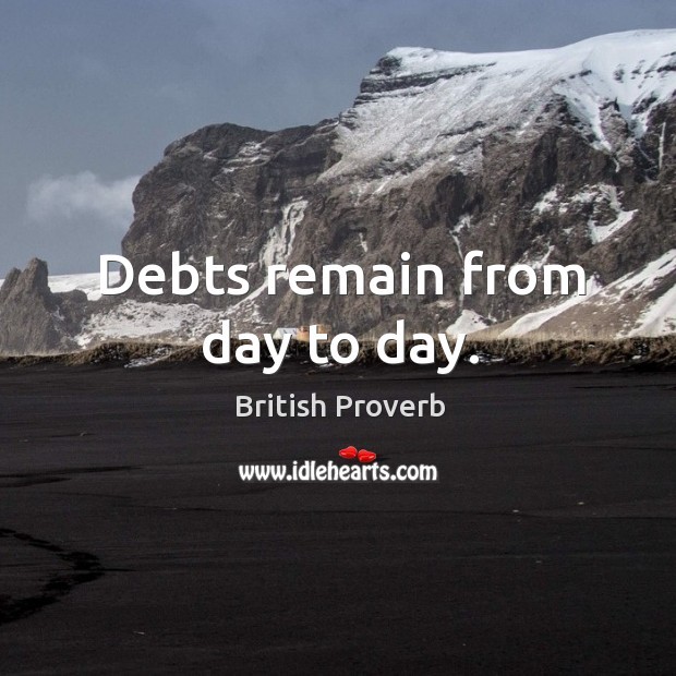Image, Debts remain from day to day.