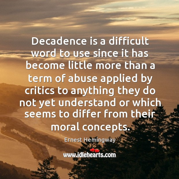 Decadence is a difficult word to use since it has become little Image