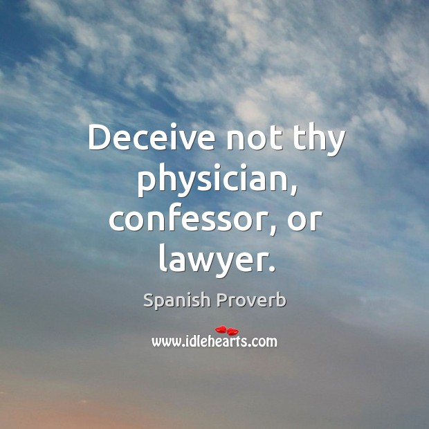 Image, Deceive not thy physician, confessor, or lawyer.