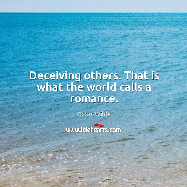 Image, Deceiving others. That is what the world calls a romance.
