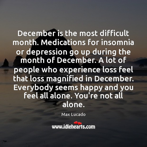 December is the most difficult month. Medications for insomnia or depression go Image