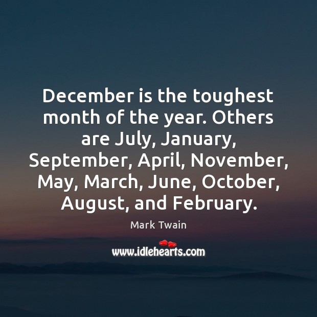 Image, December is the toughest month of the year. Others are July, January,