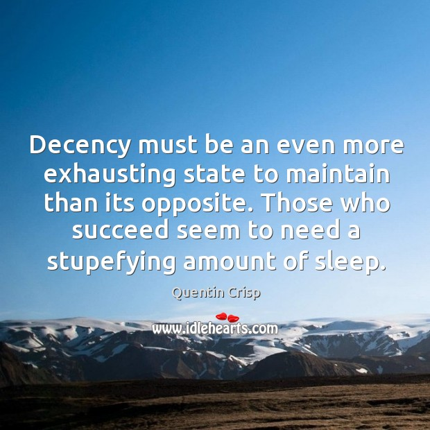 Decency must be an even more exhausting state to maintain than its opposite. Image