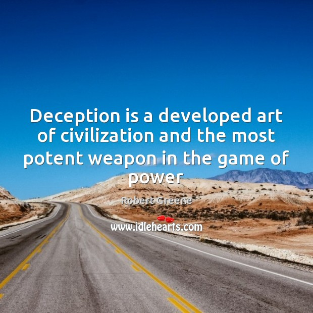 Deception is a developed art of civilization and the most potent weapon Image