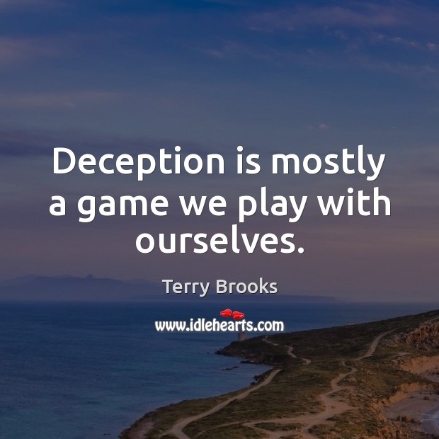 Deception is mostly a game we play with ourselves. Image