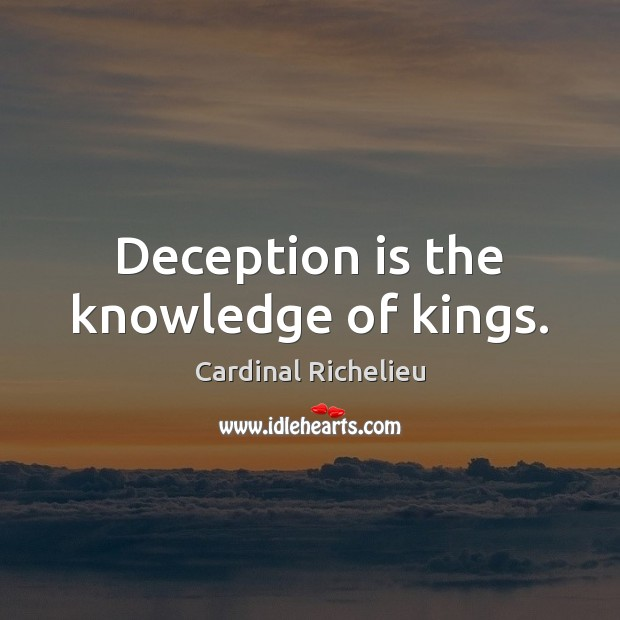 Image, Deception is the knowledge of kings.