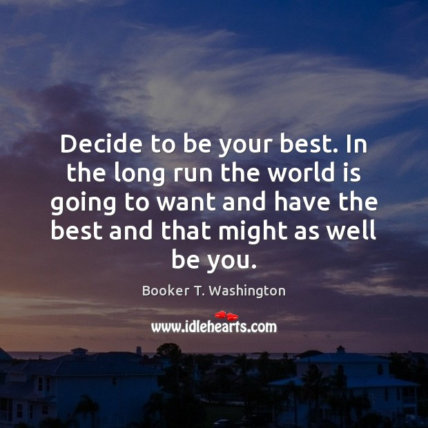 Image, Decide to be your best. In the long run the world is