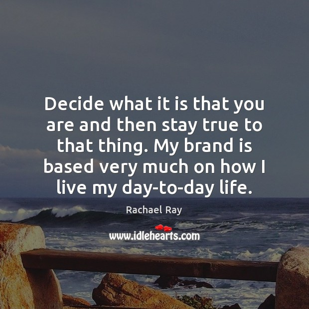 Decide what it is that you are and then stay true to Image