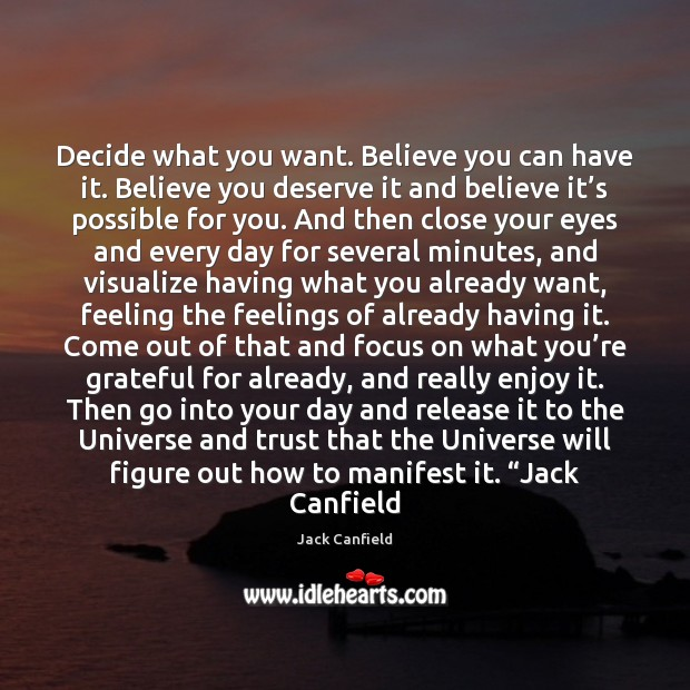 Decide what you want. Believe you can have it. Believe you deserve Image
