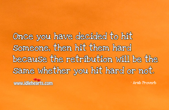 Once you have decided to hit someone, then hit them hard. Arab Proverbs Image