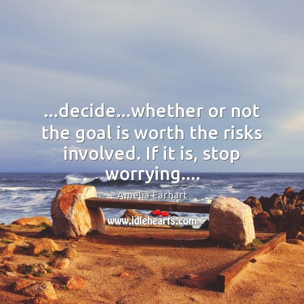 …decide…whether or not the goal is worth the risks involved. If Image