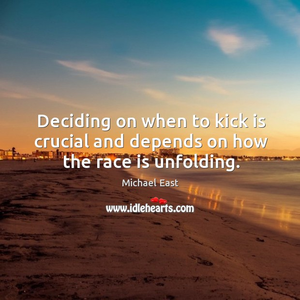 Deciding on when to kick is crucial and depends on how the race is unfolding. Image