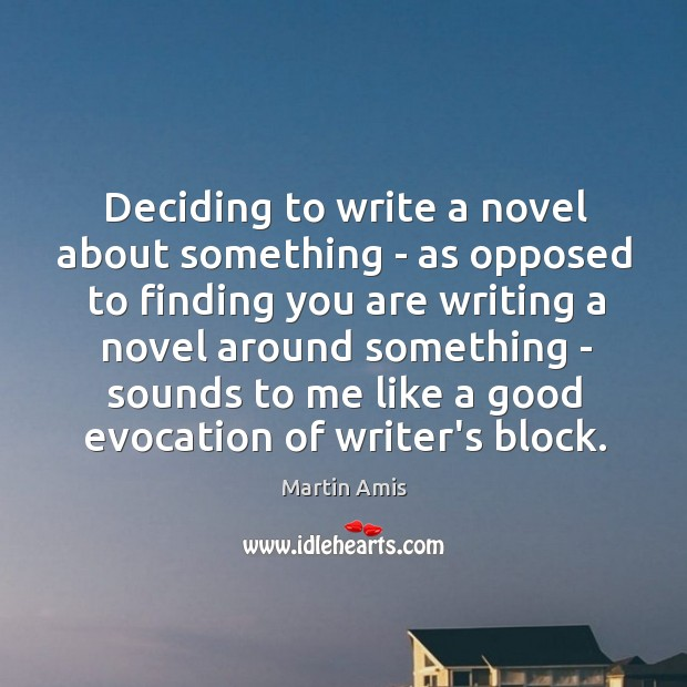 Image, Deciding to write a novel about something – as opposed to finding
