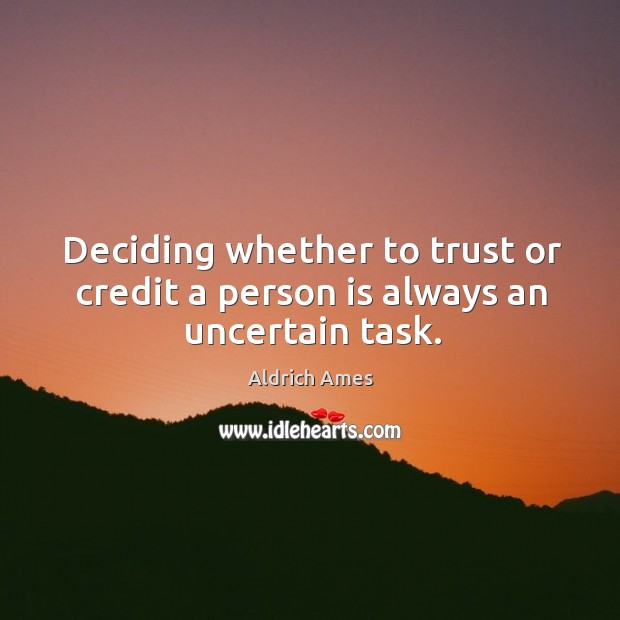 Deciding whether to trust or credit a person is always an uncertain task. Image