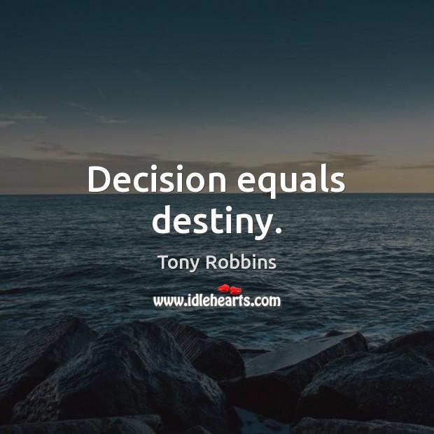 Decision equals destiny. Image