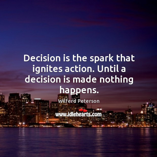 Image, Decision is the spark that ignites action. Until a decision is made nothing happens.