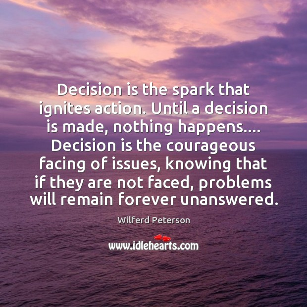 Decision is the spark that ignites action. Until a decision is made, Wilferd Peterson Picture Quote