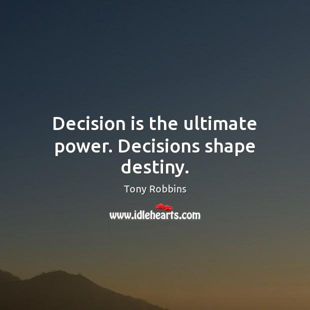 Decision is the ultimate power. Decisions shape destiny. Image