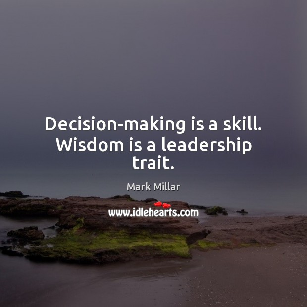 Decision-making is a skill. Wisdom is a leadership trait. Image