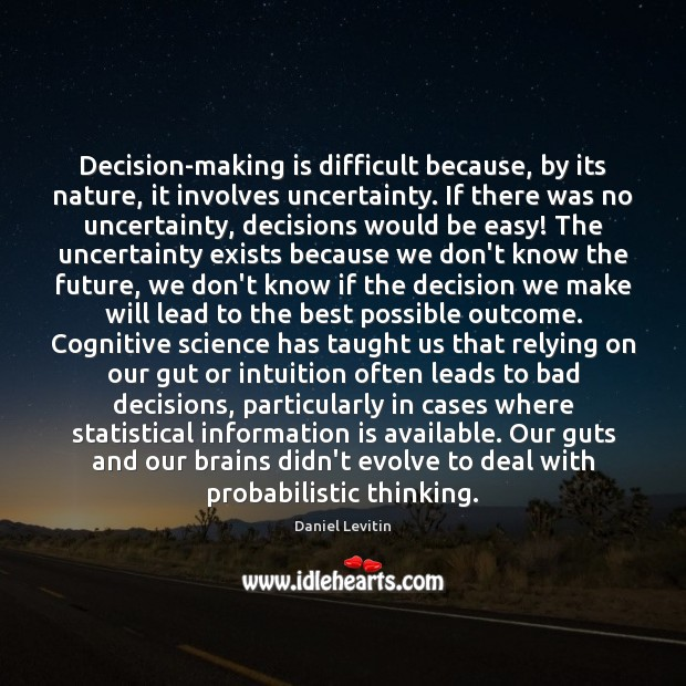 Decision-making is difficult because, by its nature, it involves uncertainty. If there Image