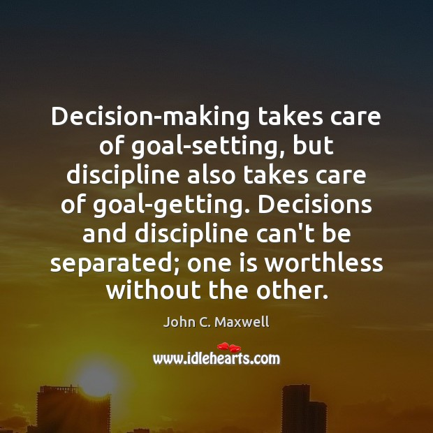 Image, Decision-making takes care of goal-setting, but discipline also takes care of goal-getting.