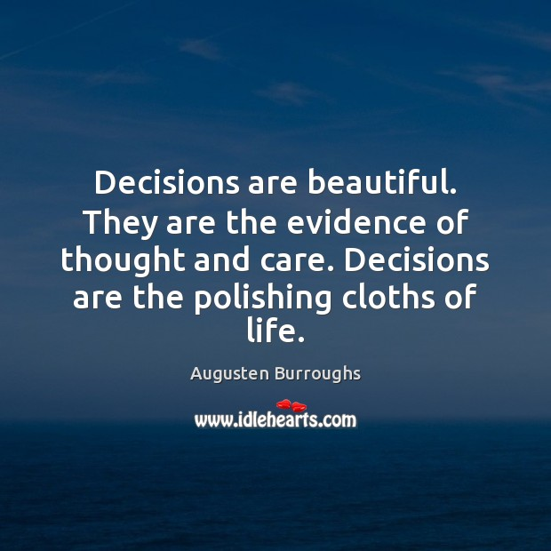 Decisions are beautiful. They are the evidence of thought and care. Decisions Augusten Burroughs Picture Quote