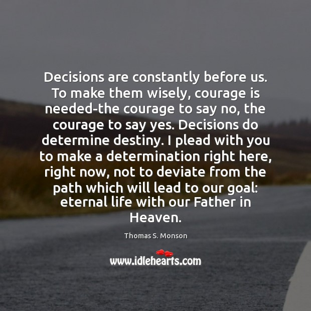 Decisions are constantly before us. To make them wisely, courage is needed-the Image