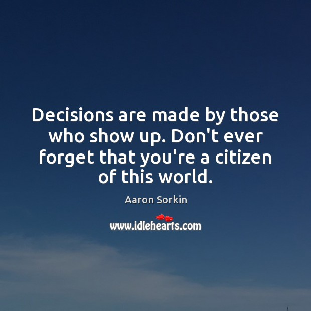 Image, Decisions are made by those who show up. Don't ever forget that