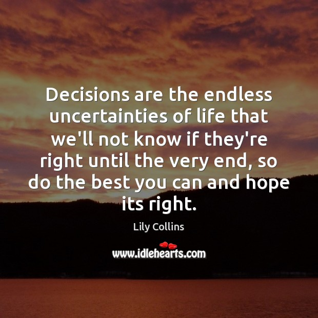 Decisions are the endless uncertainties of life that we'll not know if Image