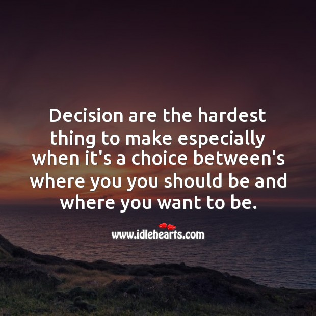 Decisions are the hardest thing to make Life Messages Image