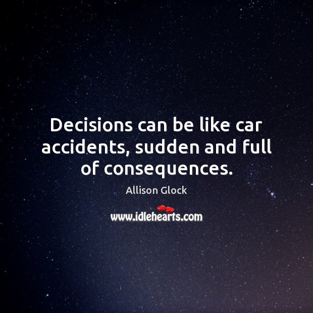 Image, Decisions can be like car accidents, sudden and full of consequences.