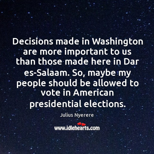 Decisions made in Washington are more important to us than those made Image
