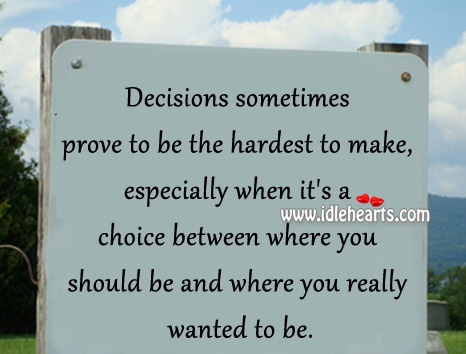 Decisions Sometimes Prove To Be The Hardest To Make