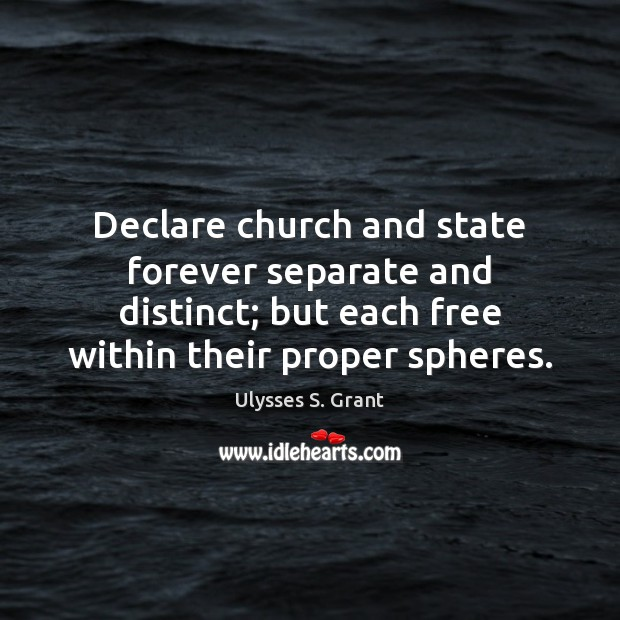 Declare church and state forever separate and distinct; but each free within Image