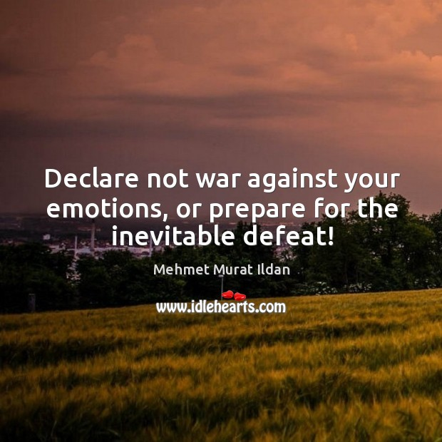 Image, Declare not war against your emotions, or prepare for the inevitable defeat!