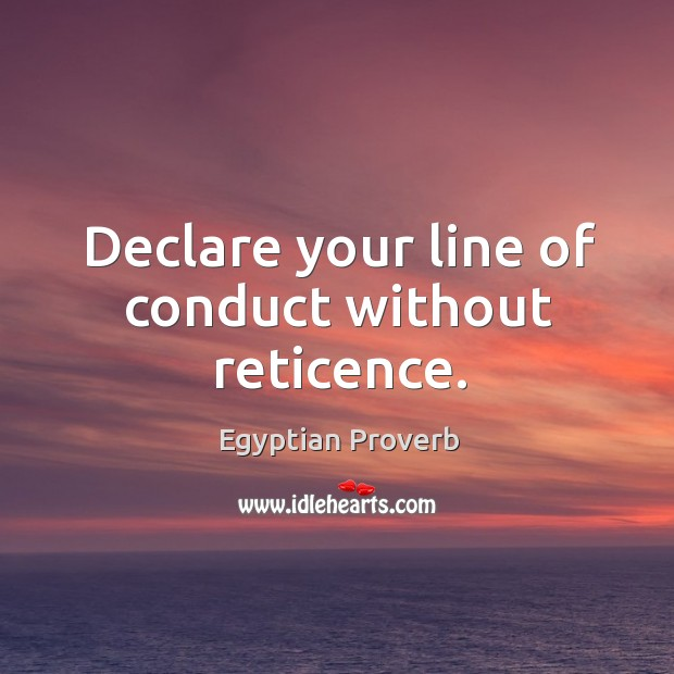 Declare your line of conduct without reticence. Egyptian Proverbs Image