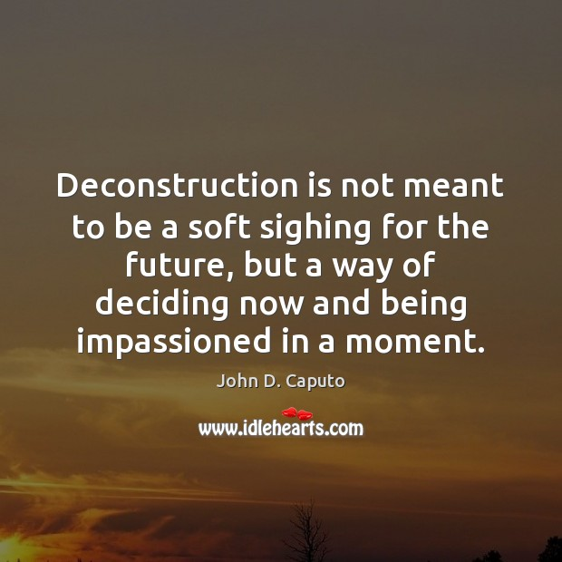 Deconstruction is not meant to be a soft sighing for the future, Image
