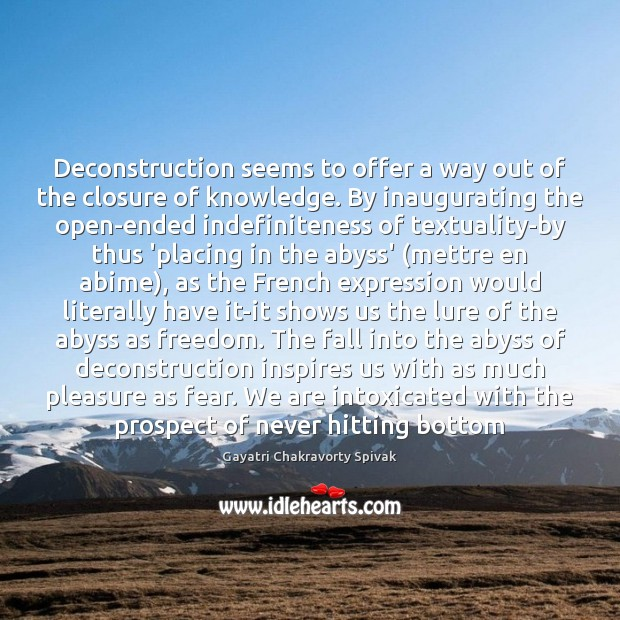 Deconstruction seems to offer a way out of the closure of knowledge. Image