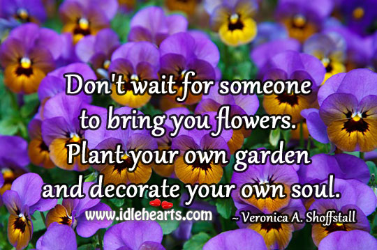 Image, Plant your own garden and decorate your own soul.