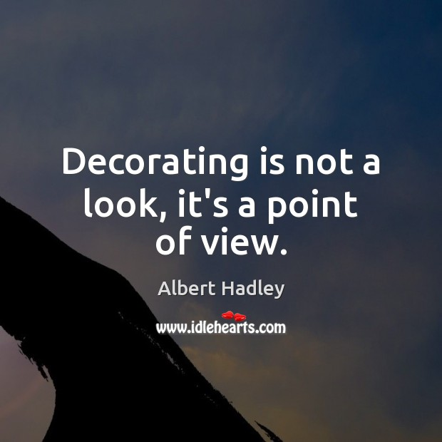 Image, Decorating is not a look, it's a point of view.