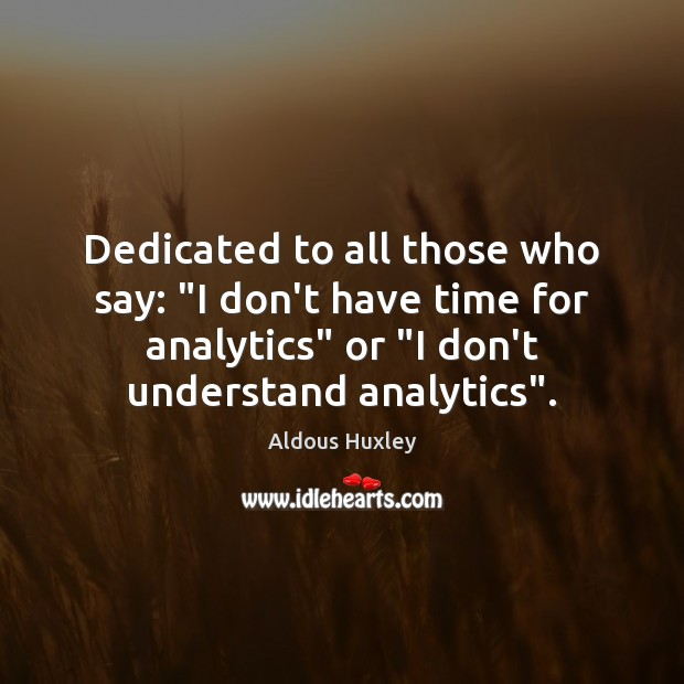 "Image, Dedicated to all those who say: ""I don't have time for analytics"""